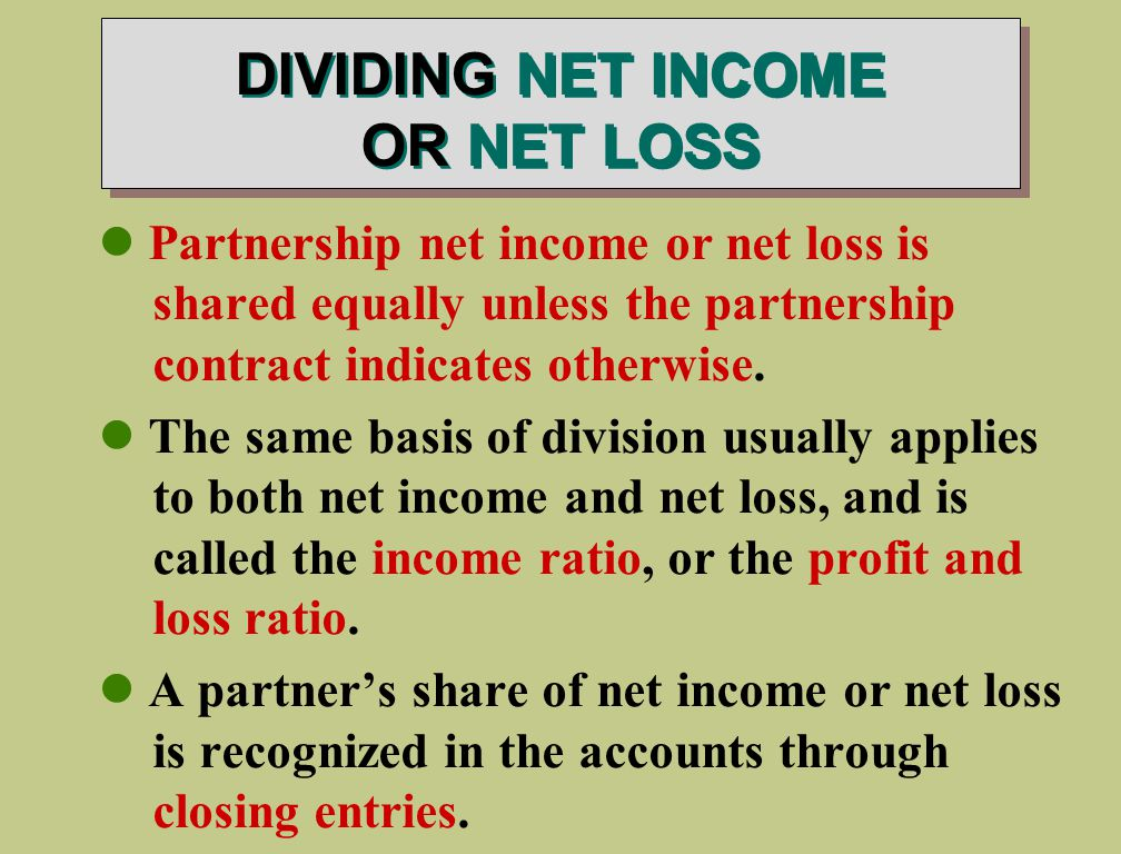 DIVIDING NET INCOME OR NET LOSS Partnership net income or net loss is shared equally unless the partnership contract indicates otherwise.