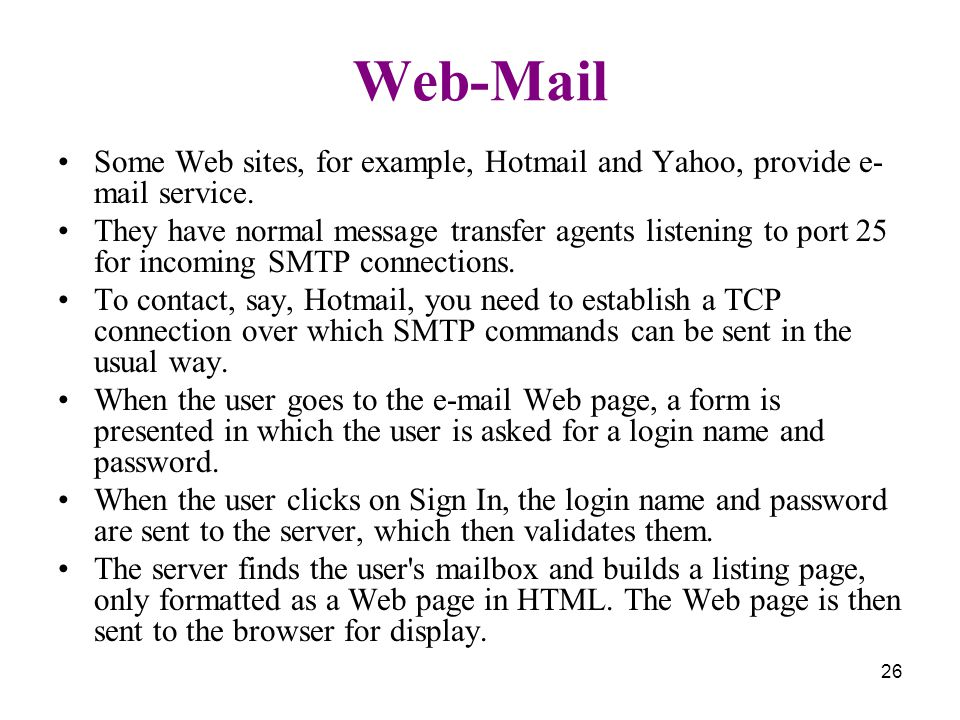 26 Web-Mail Some Web sites, for example, Hotmail and Yahoo, provide e- mail service.