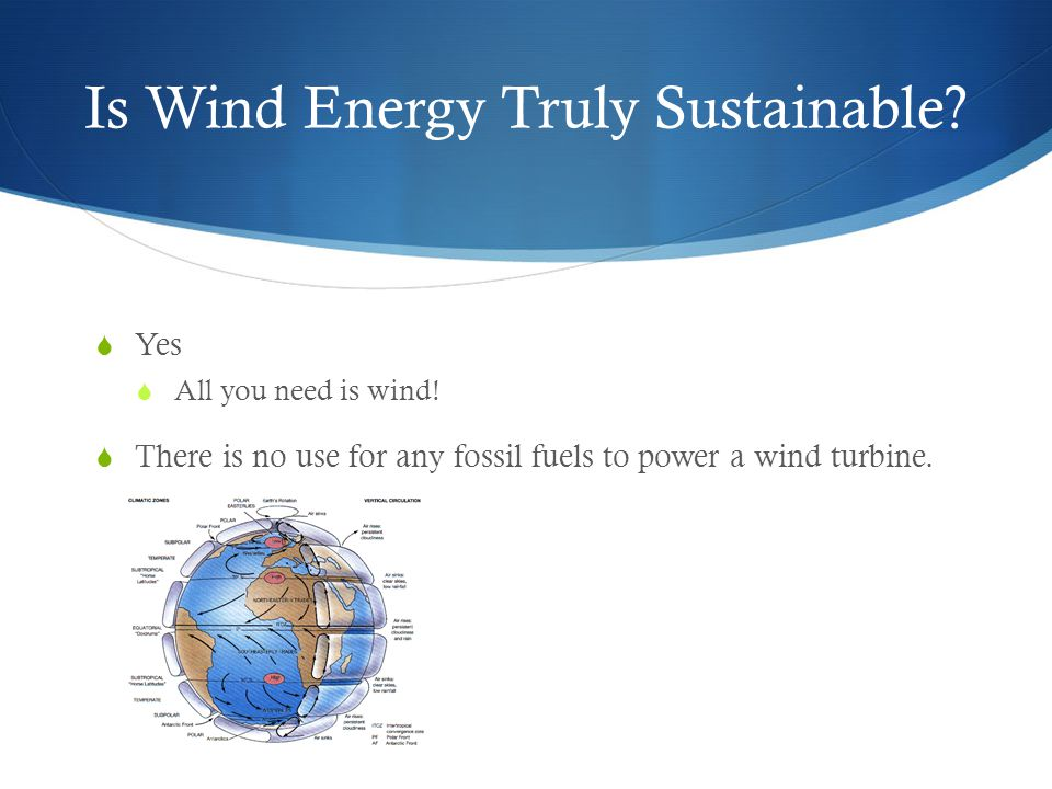 Is Wind Energy Truly Sustainable.  Yes  All you need is wind.