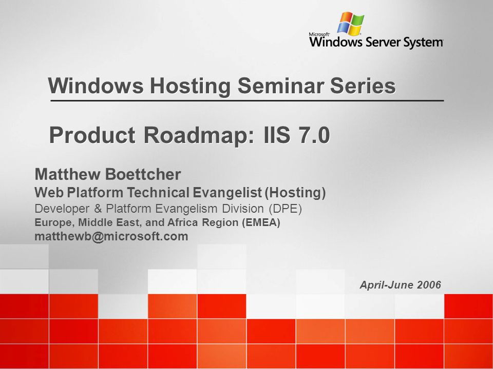 April-June 2006 Windows Hosting Seminar Series Product Roadmap: IIS on jquery roadmap, hardware roadmap, excel roadmap, windows roadmap, ms sql roadmap, coldfusion roadmap, security roadmap, performance roadmap, android roadmap, wireless roadmap,