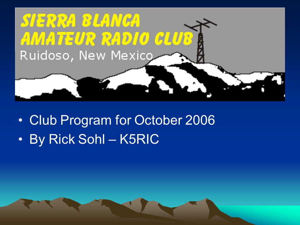 Club Program for October 2006 By Rick Sohl – K5RIC