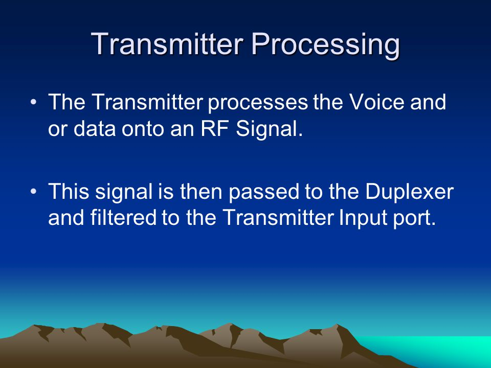 Transmitter Processing The Transmitter processes the Voice and or data onto an RF Signal.