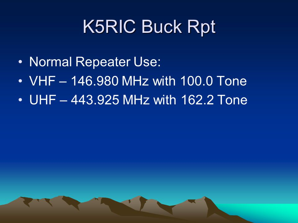 K5RIC Buck Rpt Normal Repeater Use: VHF – MHz with Tone UHF – MHz with Tone