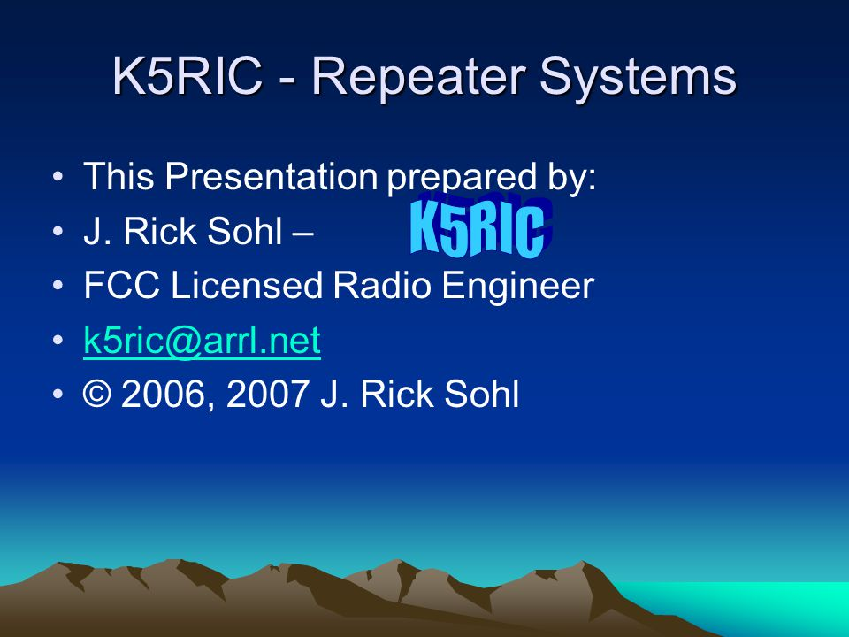 K5RIC - Repeater Systems This Presentation prepared by: J.