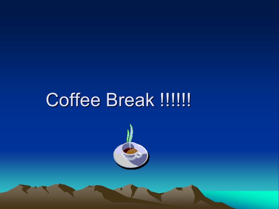 Coffee Break !!!!!! Coffee Break !!!!!!