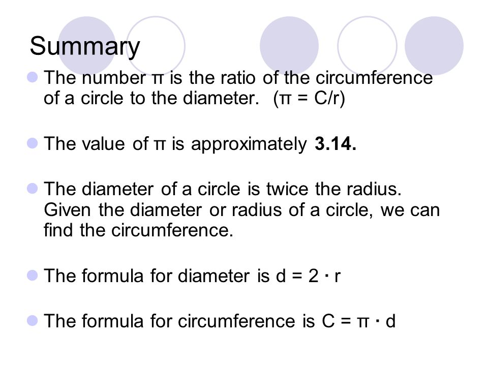 Summary The number π is the ratio of the circumference of a circle to the diameter.