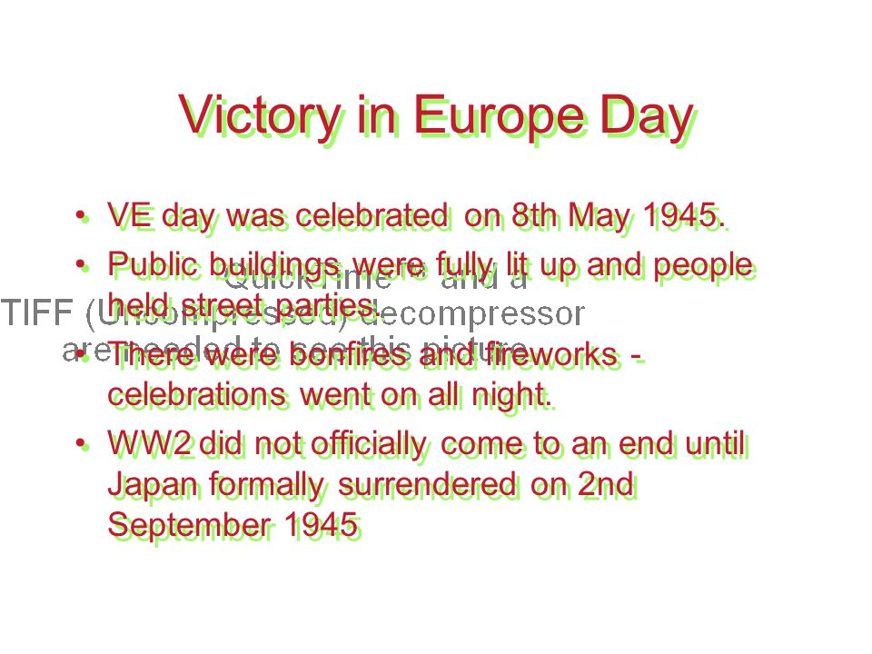 Victory in Europe Day VE day was celebrated on 8th May 1945.