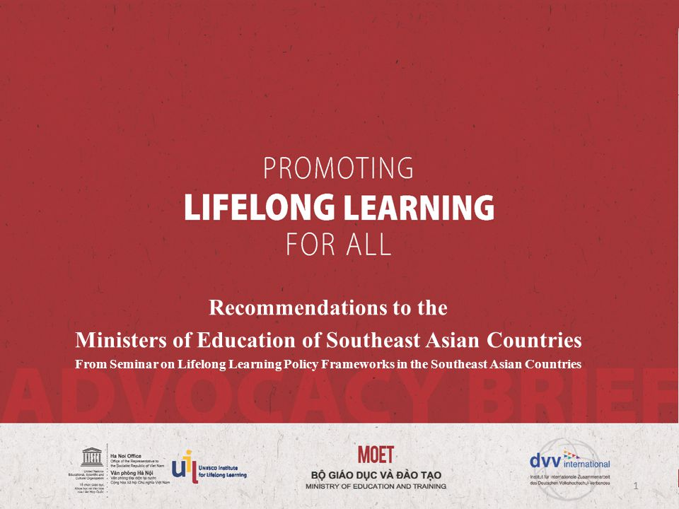 Recommendations to the Ministers of Education of Southeast Asian Countries From Seminar on Lifelong Learning Policy Frameworks in the Southeast Asian Countries 1