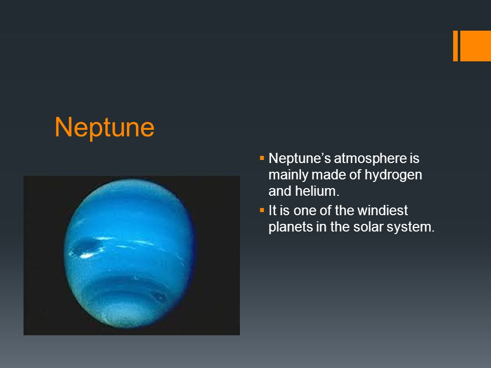 Neptune  Neptune's atmosphere is mainly made of hydrogen and helium.