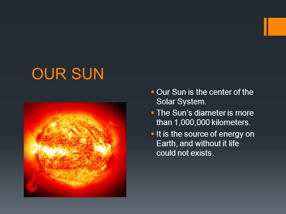 OUR SUN  Our Sun is the center of the Solar System.