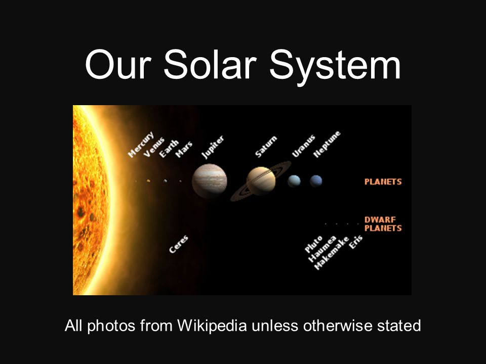 Our Solar System All photos from Wikipedia unless otherwise