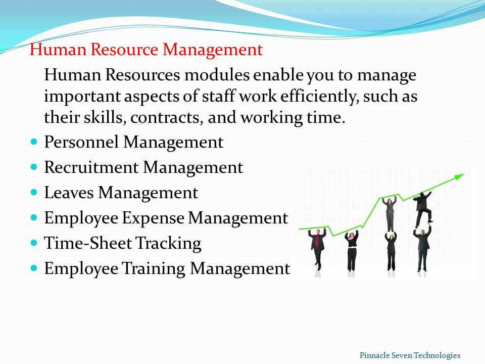 Human Resource Management Human Resources modules enable you to manage important aspects of staff work efficiently, such as their skills, contracts, and working time.