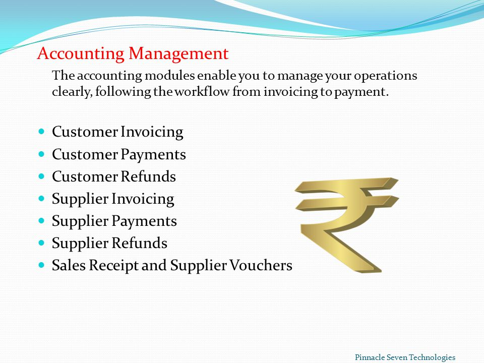Accounting Management The accounting modules enable you to manage your operations clearly, following the workflow from invoicing to payment.