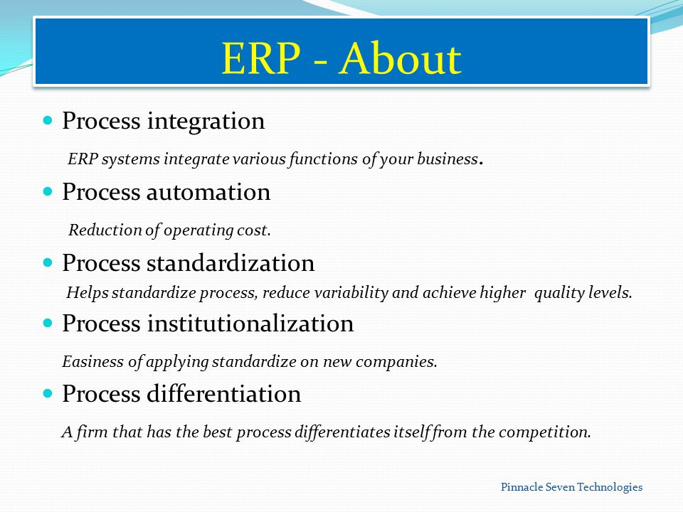 ERP - About Process integration ERP systems integrate various functions of your business.