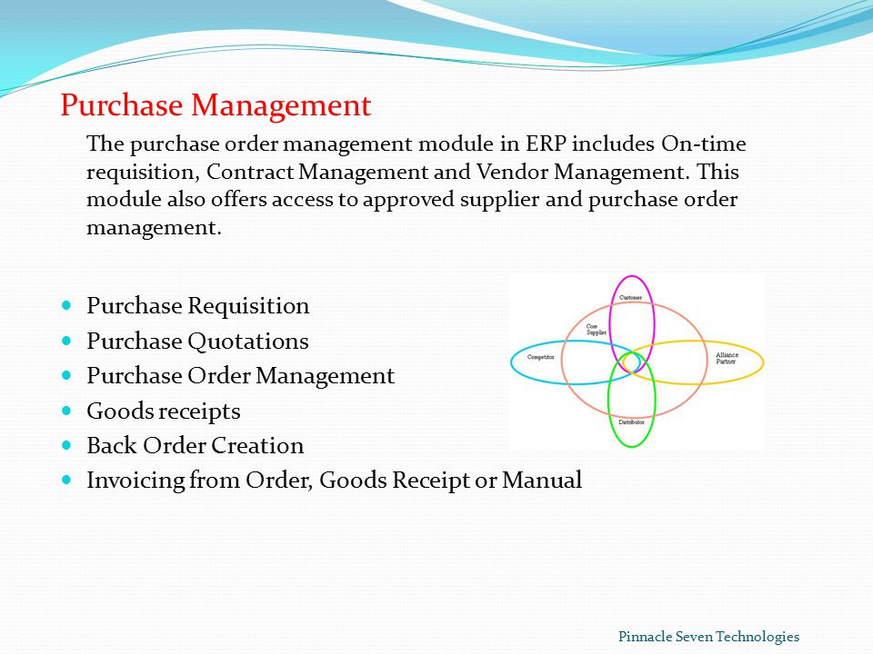 Purchase Management The purchase order management module in ERP includes On-time requisition, Contract Management and Vendor Management.