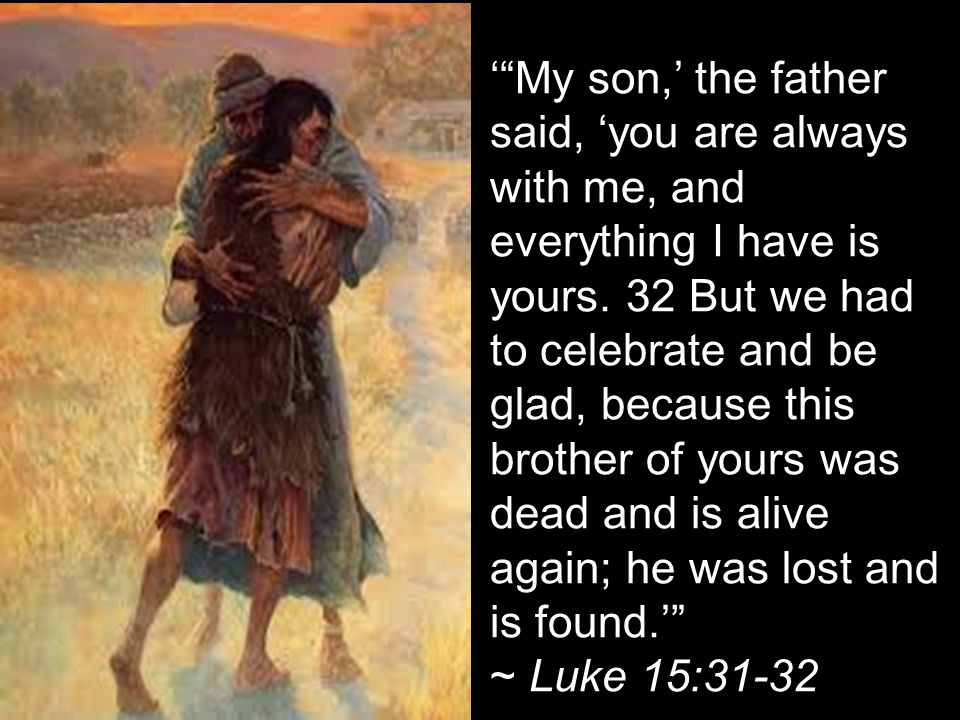 ' My son,' the father said, 'you are always with me, and everything I have is yours.