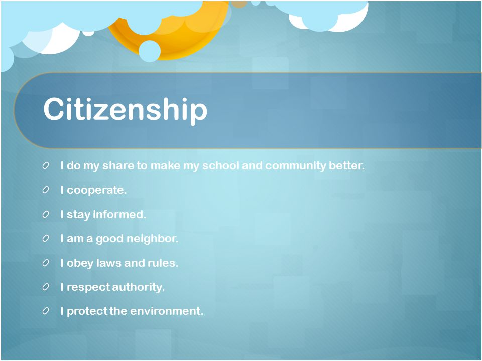 Citizenship I do my share to make my school and community better.