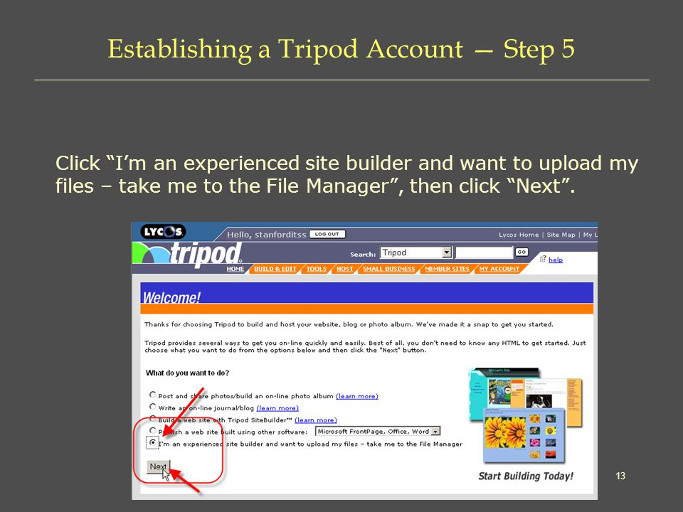 13 Establishing a Tripod Account — Step 5 Click I'm an experienced site builder and want to upload my files – take me to the File Manager , then click Next .