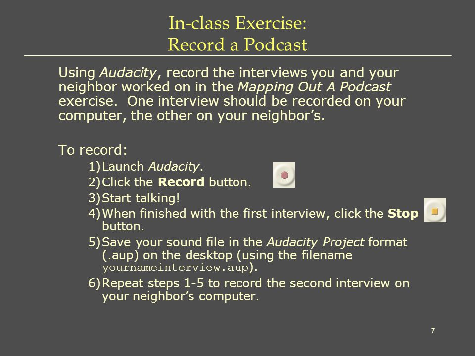 7 In-class Exercise: Record a Podcast Using Audacity, record the interviews you and your neighbor worked on in the Mapping Out A Podcast exercise.