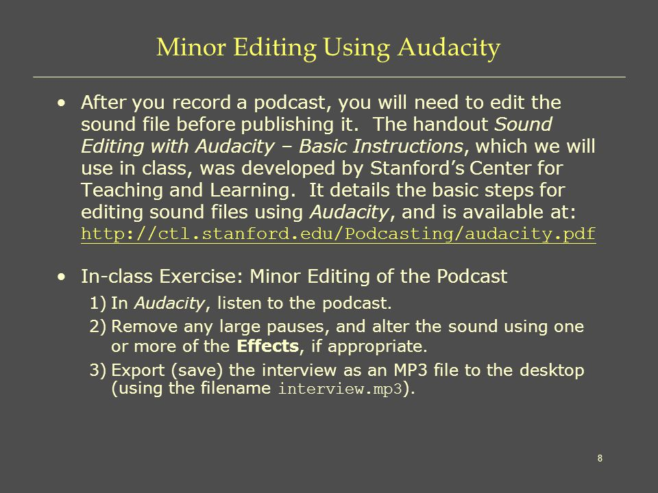 8 Minor Editing Using Audacity After you record a podcast, you will need to edit the sound file before publishing it.