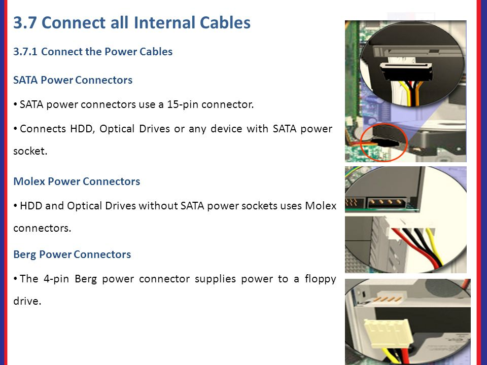3.7 Connect all Internal Cables Connect the Power Cables SATA Power Connectors SATA power connectors use a 15-pin connector.