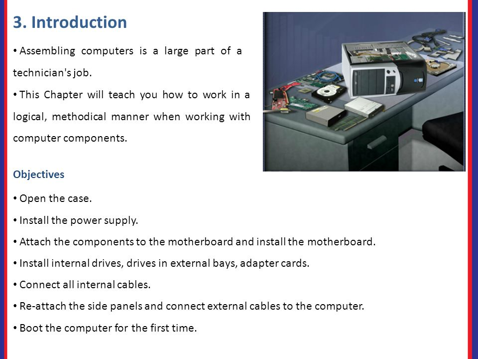 3. Introduction Assembling computers is a large part of a technician s job.