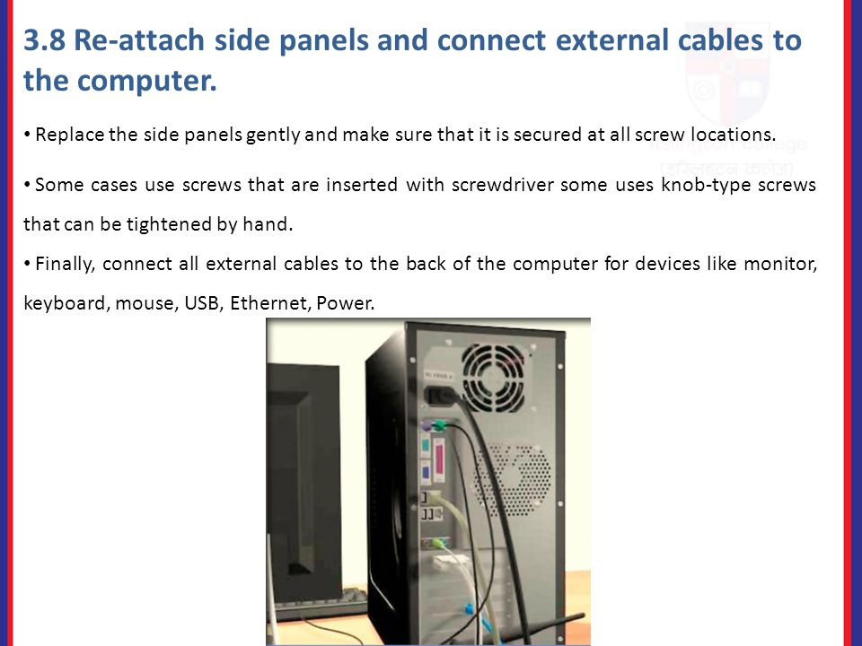 3.8 Re-attach side panels and connect external cables to the computer.