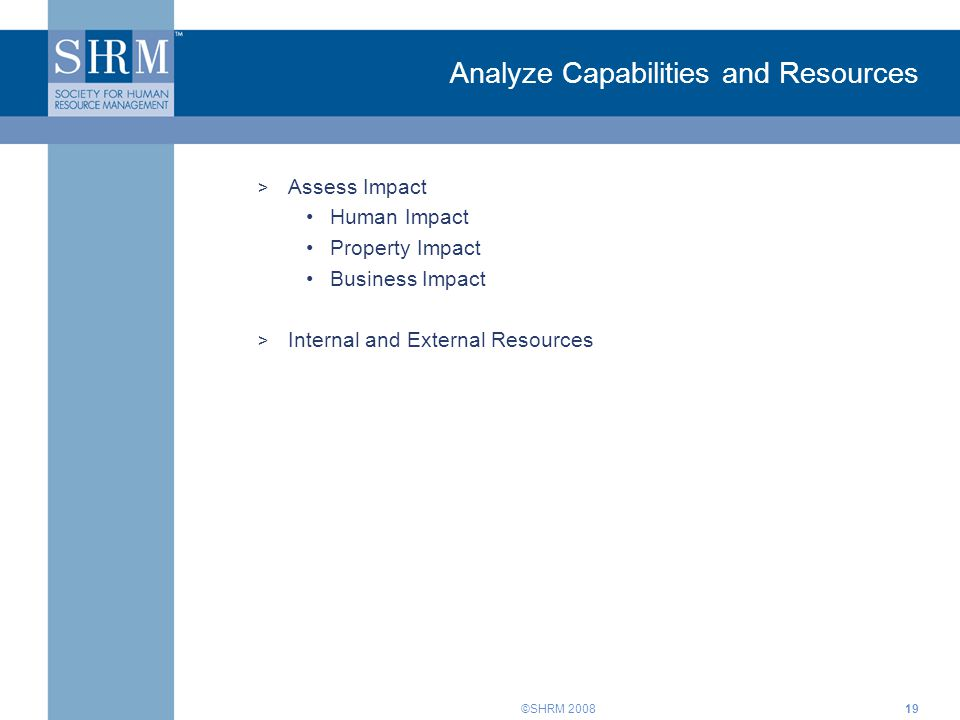 ©SHRM Analyze Capabilities and Resources > Assess Impact Human Impact Property Impact Business Impact > Internal and External Resources