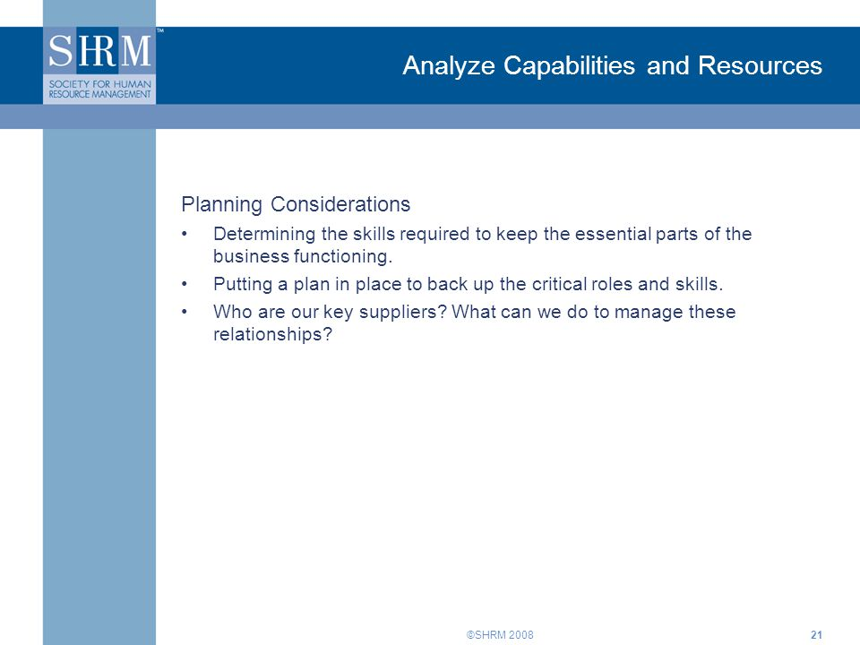 ©SHRM Planning Considerations Determining the skills required to keep the essential parts of the business functioning.