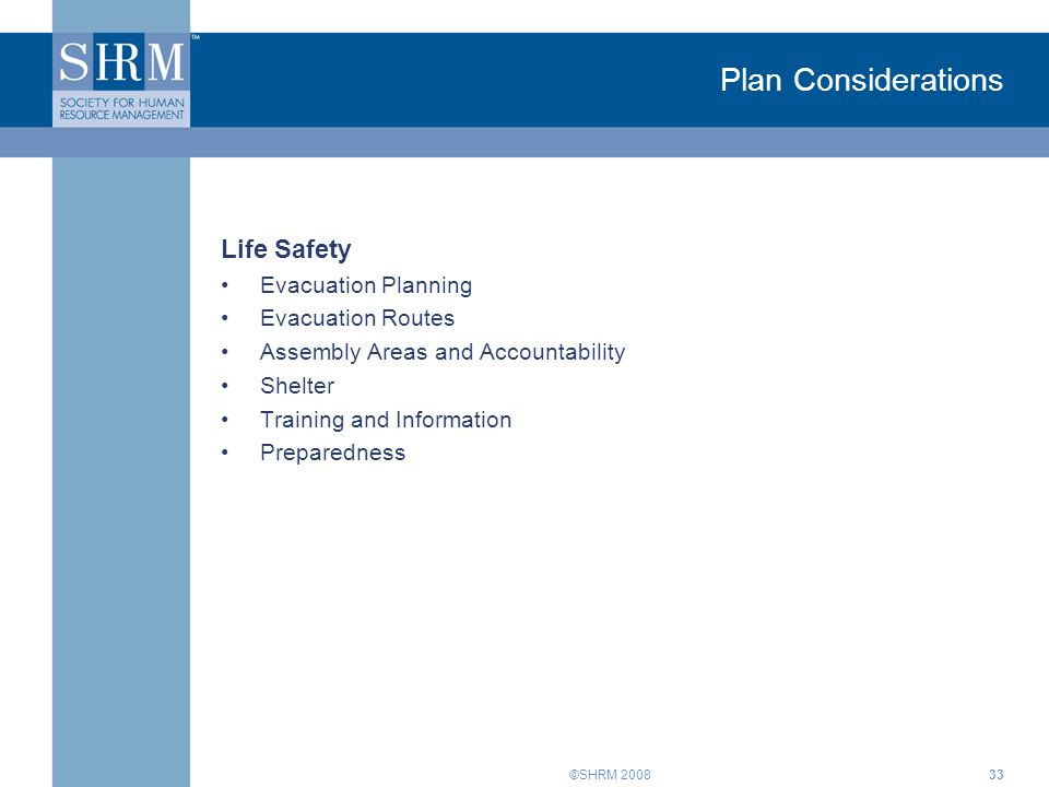 ©SHRM Plan Considerations Life Safety Evacuation Planning Evacuation Routes Assembly Areas and Accountability Shelter Training and Information Preparedness