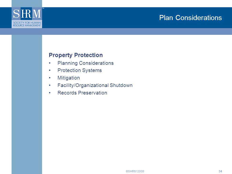 ©SHRM Plan Considerations Property Protection Planning Considerations Protection Systems Mitigation Facility/Organizational Shutdown Records Preservation