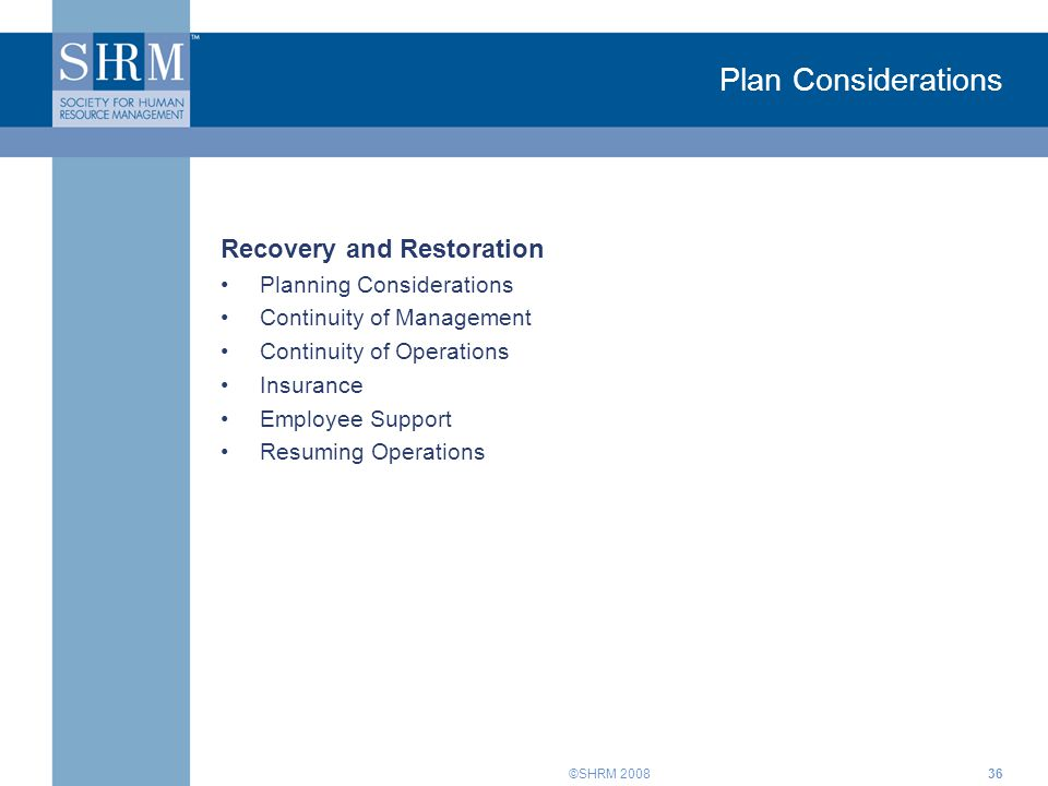 ©SHRM Plan Considerations Recovery and Restoration Planning Considerations Continuity of Management Continuity of Operations Insurance Employee Support Resuming Operations