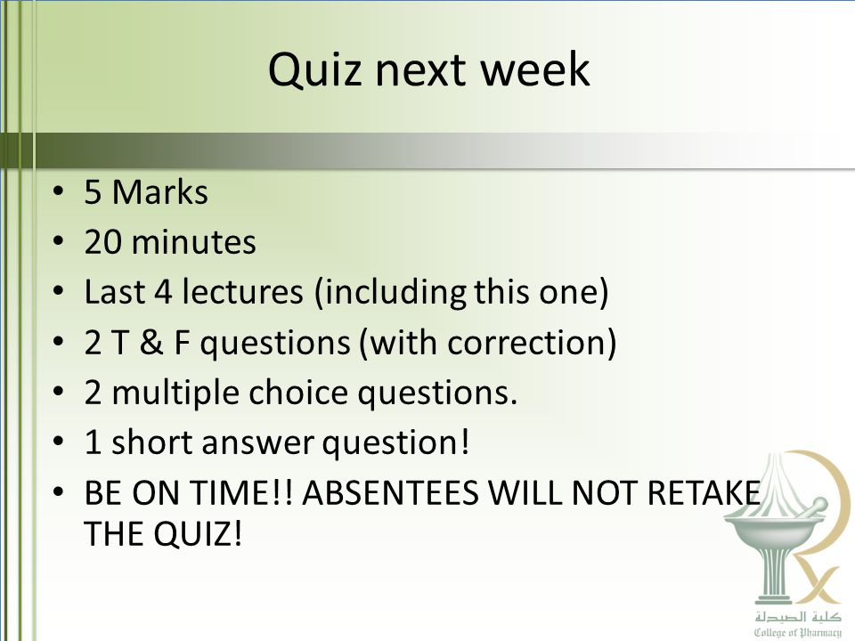 Quiz next week 5 Marks 20 minutes Last 4 lectures (including this one) 2 T & F questions (with correction) 2 multiple choice questions.