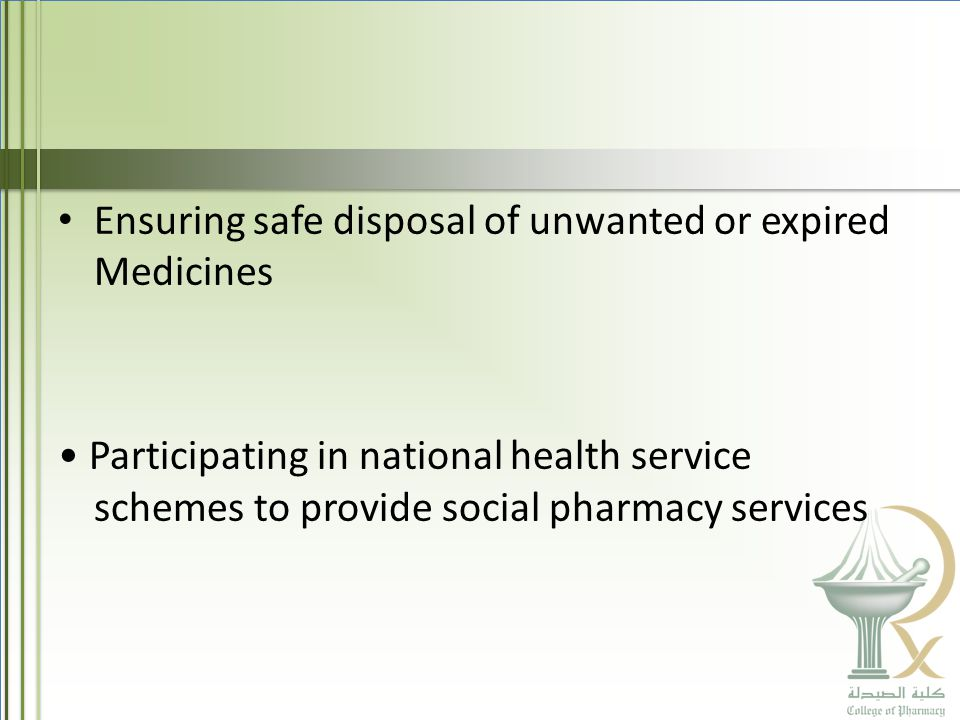 Ensuring safe disposal of unwanted or expired Medicines Participating in national health service schemes to provide social pharmacy services
