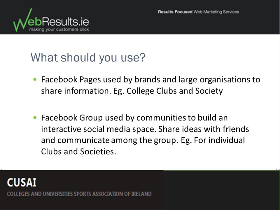 What should you use. Facebook Pages used by brands and large organisations to share information.
