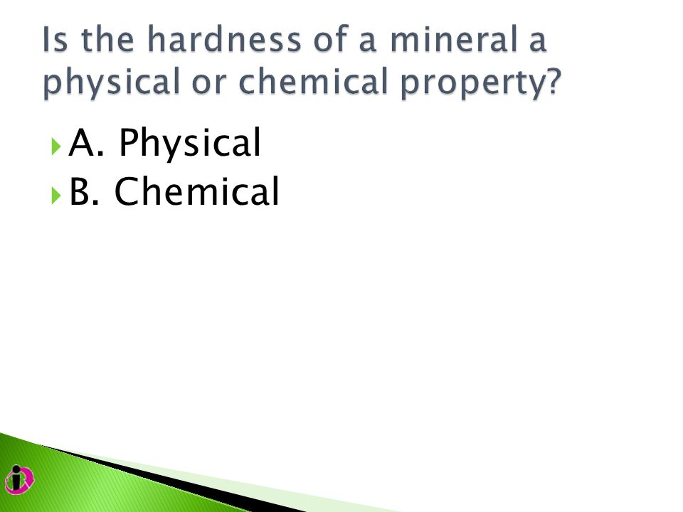  A. Physical  B. Chemical