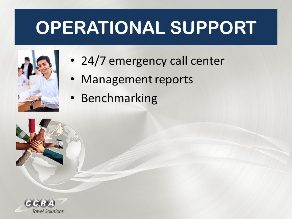 OPERATIONAL SUPPORT 24/7 emergency call center Management reports Benchmarking