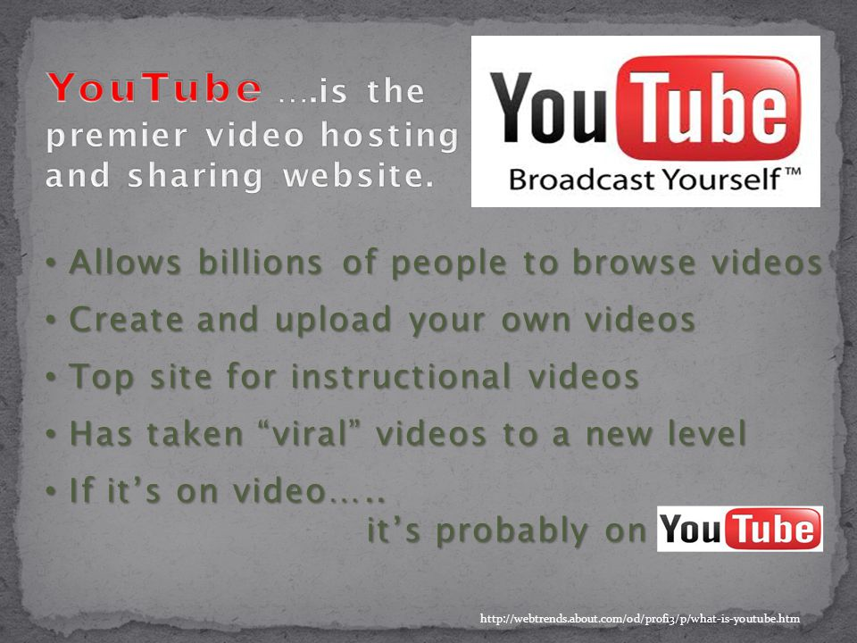 Allows billions of people to browse videos Allows billions of people to browse videos Create and upload your own videos Create and upload your own videos Top site for instructional videos Top site for instructional videos Has taken viral videos to a new level Has taken viral videos to a new level If it's on video…..