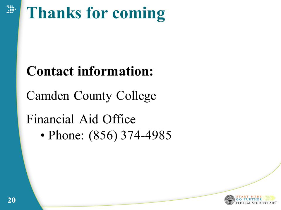 20 Thanks for coming Contact information: Camden County College Financial Aid Office Phone: (856)