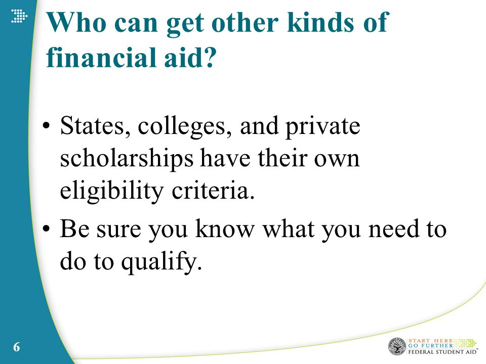 6 Who can get other kinds of financial aid.