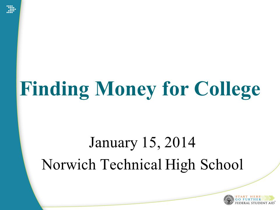 Finding Money for College January 15, 2014 Norwich Technical High School