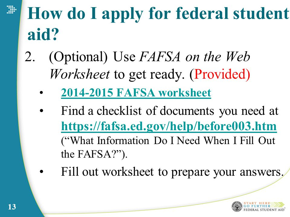 13 How do I apply for federal student aid.