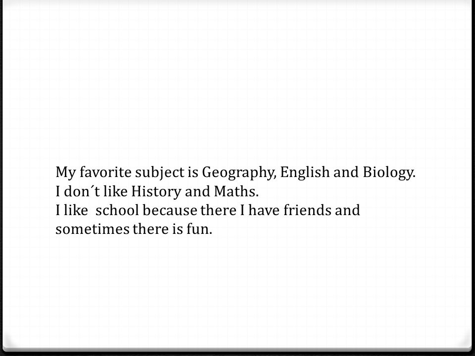 my favorite subject is biology essay Subjects in school my favorite subject is biology i like biology because is very interesting subject my teacher of biology is very demanding.