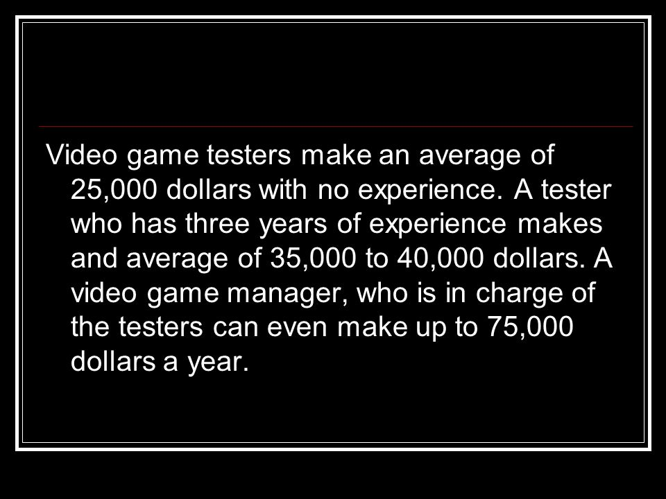 Video Game Tester Video Game Testers Make An Average Of 25 000