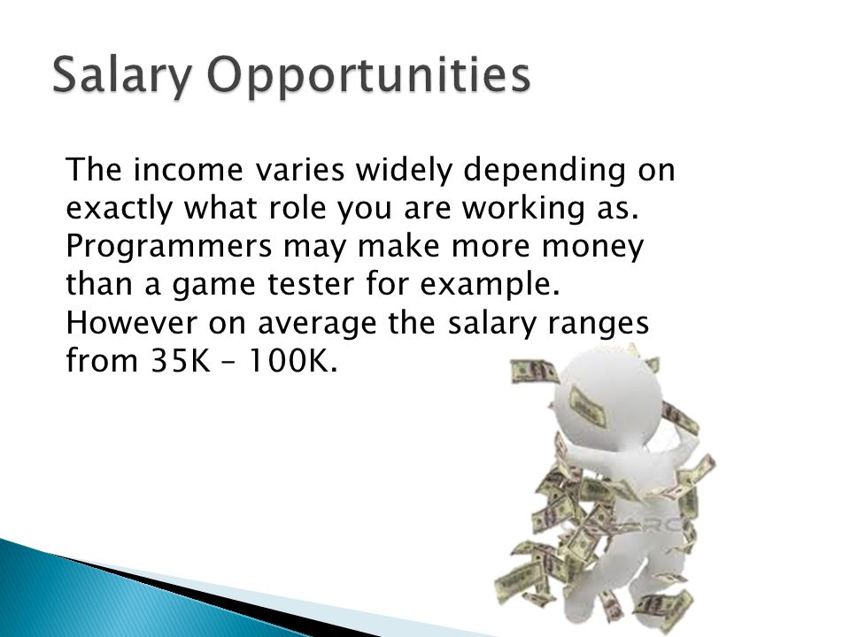 s The income varies widely depending on exactly what role you are working as.