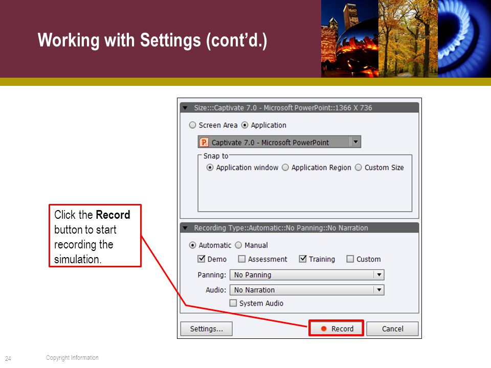 Working with Settings (cont'd.) 24 Copyright Information Click the Record button to start recording the simulation.