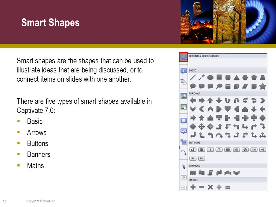 Smart shapes are the shapes that can be used to illustrate ideas that are being discussed, or to connect items on slides with one another.