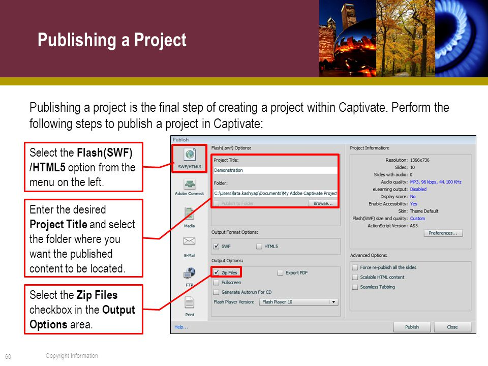 Publishing a project is the final step of creating a project within Captivate.