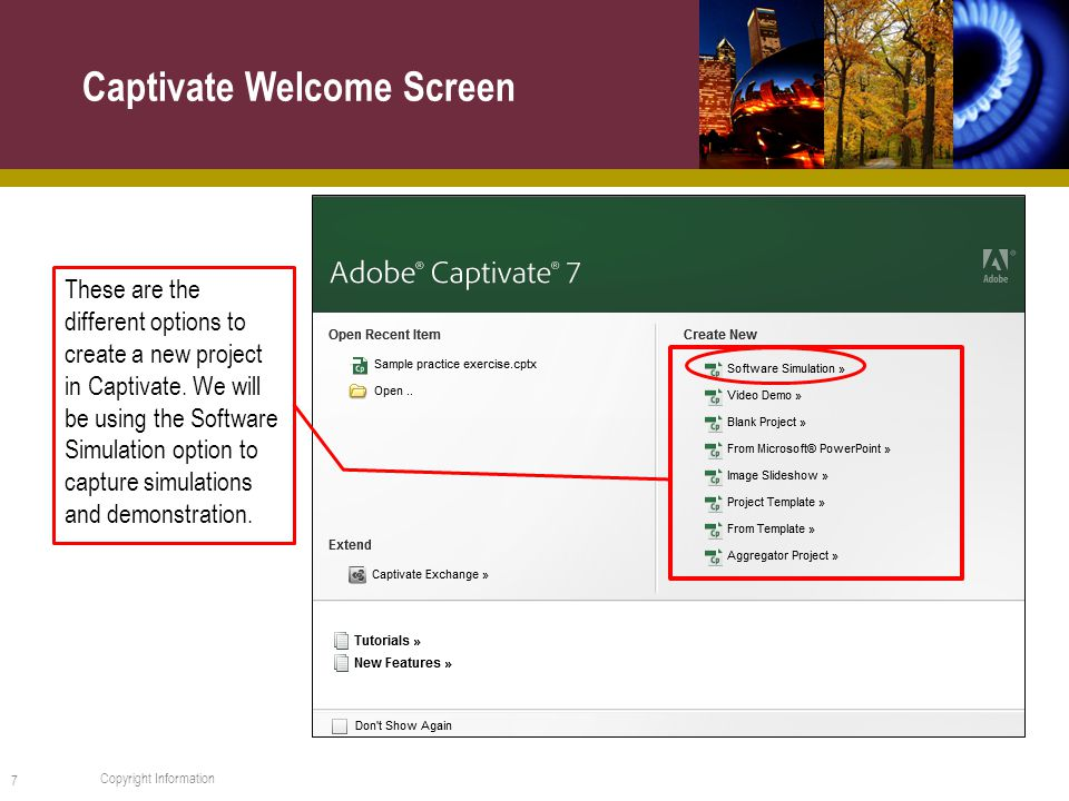 Captivate Welcome Screen 7 Copyright Information These are the different options to create a new project in Captivate.