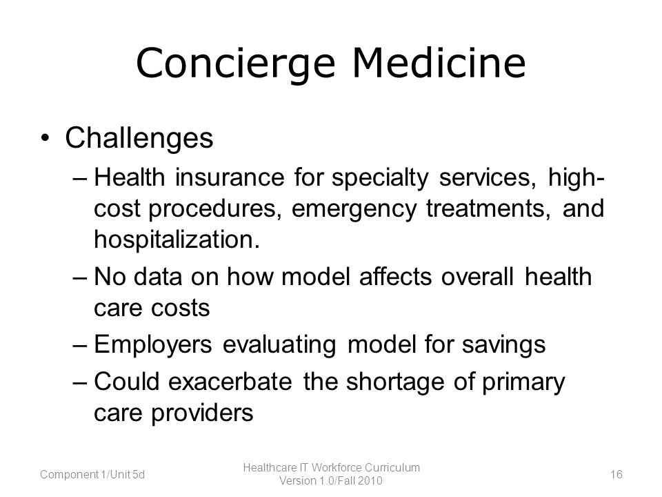 Concierge Medicine Challenges –Health insurance for specialty services, high- cost procedures, emergency treatments, and hospitalization.